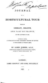 Journal of a Horticultural Tour Through Germany, Belgium, and Part of France, 1835: To which is Added, a Catalogue of the Different Species of Cacteæ in the Gardens at Woburn Abbey