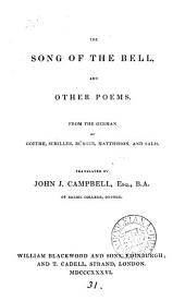 The song of the bell [by J.C.F. von Schiller] and other poems, from the Germ. of Goethe, Schiller [and others] tr. by J.J. Campbell
