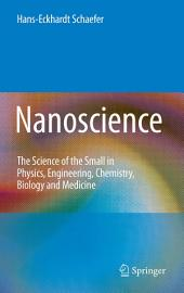 Nanoscience: The Science of the Small in Physics, Engineering, Chemistry, Biology and Medicine