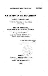 Conduite des princes de la Maison de Bourbon durant la Révolution, l'Emigration et le Consulat: 1790-1805