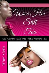 Wise Her Still Too: Volume I & II