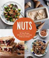 Nuts (EBK): 50 Tasty Recipes, from Crunchy to Creamy and Savory to Sweet