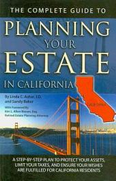 The Complete Guide to Planning Your Estate in California: A Step-by-step Plan to Protect Your Assets, Limit Your Taxes, and Ensure Your Wishes are Fulfilled for California Residents