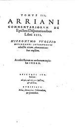 Enchiridion, Hoc Est Pugio, sive Ars humanae vitae correctrix: Arriani Commentariorvm De Epicteti Disputationisbus Libri IIII. 3