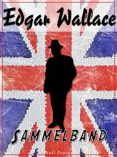 Edgar Wallace – Sammelband: Romane und Geschichten