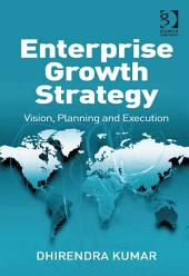 Enterprise Growth Strategy: Vision, Planning and Execution