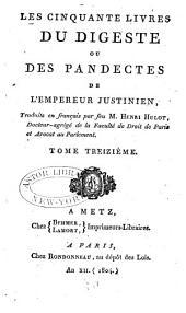 Les cinquante livres du Digeste ou des Pandectes de l'empereur Justinien: Volume13