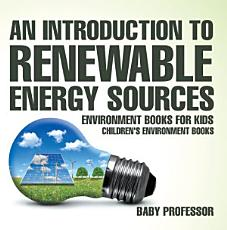 An Introduction to Renewable Energy Sources   Environment Books for Kids   Children s Environment Books PDF