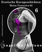 Erotische Kurzgeschichten 06 - Meine Fantasien 02