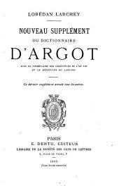 Nouveau supplément du Dictionnaire d'argot, avec le vocabulaire des chauffeurs de l'an VIII et le répertoire du largongi ...