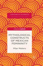Mythological Constructs of Mexican Femininity PDF