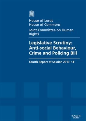 House of Lords - House Of Commons - Joint Committee on Human Rights: Legislative Scrutiny: Anti-Social Behaviour, Crime and Policing Bill - HL 56 - HC 713