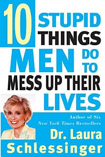 Ten Stupid Things Men Do to Mess Up Their Lives Book