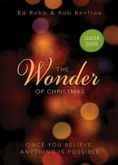 The Wonder of Christmas Leader Guide: Once You Believe, Anything Is Possible