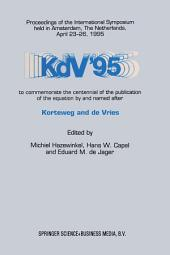KdV '95: Proceedings of the International Symposium held in Amsterdam, The Netherlands, April 23–26, 1995, to commemorate the centennial of the publication of the equation by and named after Korteweg and de Vries