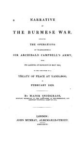Narrative of the Burmese War: Detailing the Operations of Major-Gereral Sir Archibald Campbell's Army from May, 1824, to February 1826