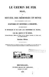 Le chemin de fer belge, ou, Recueil des mémoires et devis pour l'établissement du chemin de fer d'Anvers et Ostende à Cologne, avec embranchement de Bruxelles et de Gand aux frontières de France