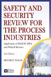 Safety and Security Review for the Process Industries: Application of HAZOP, PHA and What-If Reviews, Edition 2