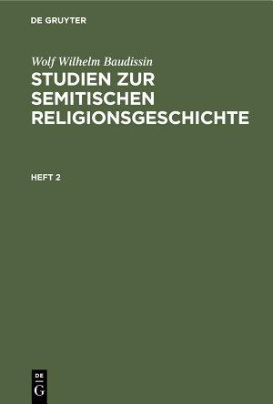 Wolf Wilhelm Baudissin  Studien zur semitischen Religionsgeschichte  Heft 2 PDF