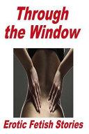 Through the Window Erotic Fetish Stories