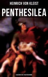 Penthesilea (Klassiker des Theaterkanons): Die Königin der Amazonen (versehen mit Kleists biografischen Aufzeichnungen von Stefan Zweig und Rudolf Genée)