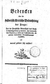 Bedencken über die historisch kritische Beleuchtung der Frage: Hat die preussische Ritterschaft das Recht ein beständiges Corps zu formiren, ihre immerwährende Deputirte zu halten und durch solche über allgemeine Landessachen Berathschlagungen anzustellen, und worauf gründet sich dasselbe?