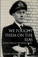 We Fought Them On the Seas: Seven Years in the Royal Navy