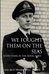 We Fought Them On The Seas Seven Years In The Royal Navy Book PDF