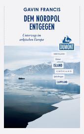 DuMont Reiseabenteuer Dem Nordpol entgegen: Unterwegs im arktischen Europa