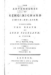 The Adventures of King Richard, Coeurʹ-de-Liʹon: To which is Added, The Death of Lord Falkland : a Poem, Volume 2