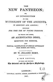The New Pantheon, Or, An Introduction to the Mythology of the Ancients: In Question and Answer, Compiled for the Use of Young Persons, to which are Added, an Accentuated Index, Questions for Exercise, and Poetical Illustrations of Grecian Mythology from Homer and Virgil