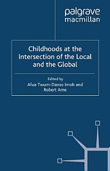 Childhoods at the Intersection of the Local and the Global PDF