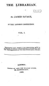 The Librarian; Being an Account of Scarce, Valuable, and Useful English Books, Manuscript Libraries, Public Records, &c. &c: Volumes 1-4