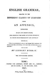 English Grammar: Adapted to the Different Classes of Learners with an Appendix, Containing Rules and Observations, for Assisting the More Advanced Students to Write with Perspicuity and Accuracy