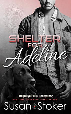 Shelter for Adeline  A Firefighter Police Romantic Suspense PDF