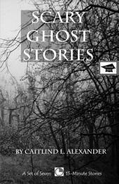 Scary Ghost Stories: A Set of Seven Scary 15-Minute Ghost Stories: Educational Version