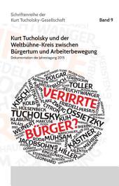 »Verirrte Bürger?«: Kurt Tucholsky und der Weltbühne-Kreis zwischen Bürgertum und Arbeiterbewegung. Dokumentation der Jahrestagung 2015