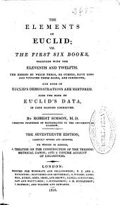 The Elements of Euclid: Viz. the First Six Books, Together with the Eleventh and Twelfth ... Also the Book of Euclid's Data, in Like Manner Corrected