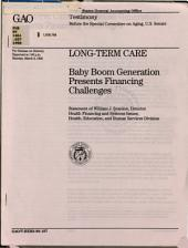 Long-term Care: Baby Boom Generation Presents Financing Challenges : Statement of William J. Scanlon, Director, Health Financing and Systems Issues, Health, Education, and Human Services Division, Before the Special Committee on Aging, U.S. Senate