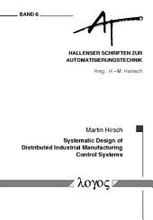 Systematic Design of Distributed Industrial Manufacturing Control Systems