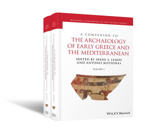 A Companion to the Archaeology of Early Greece and the Mediterranean  2 Volume Set PDF