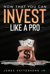 Now That You Can Invest Like A Pro Book PDF