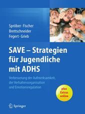SAVE - Strategien für Jugendliche mit ADHS: Verbesserung der Aufmerksamkeit, der Verhaltensorganisation und Emotionsregulation