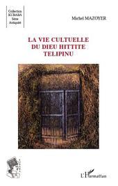 La vie cultuelle du dieu hittite Télipinu