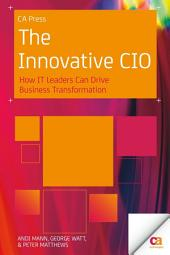 The Innovative CIO: How IT Leaders Can Drive Business Transformation