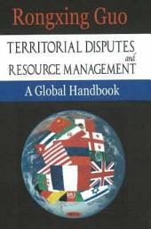 Territorial Disputes and Resource Management: A Global Handbook