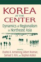 Korea at the Center  Dynamics of Regionalism in Northeast Asia PDF
