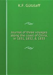 Journal of three voyages along the coast of China, in 1831, 1832, & 1833