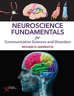 Neuroscience Fundamentals for Communication Sciences and Disorders Book