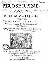 Proserpine, tragédie [par Quinault] en musique [par Lully] ornée d'entrées de ballet, de machines, & de changements de théâtre... [Saint-Germain-en-Laye, 1680 Frontispice par Le Pautre d'après Bérain]